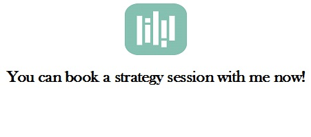 You can book a strategy session with me now!